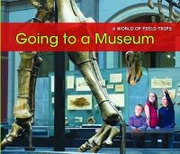 Rissman, Rebecca - Going to a Museum (World of Field Trips) - 9781406235272 - V9781406235272