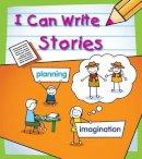 Ganeri, Anita - Stories (Young Explorer: I Can Write) - 9781406238426 - KRA0000335