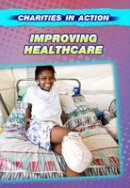 Senker, Cath - Improving Healthcare (Charities in Action) - 9781406238464 - V9781406238464