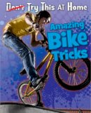 Labrecque, Ellen - Amazing Bike Tricks - 9781406251067 - V9781406251067