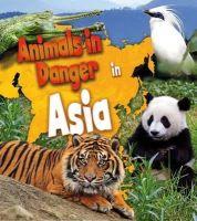 Spilsbury, Richard; Spilsbury, Louise - Animals in Danger in Asia - 9781406262131 - V9781406262131