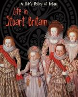 Ganeri, Anita - Life in Stuart Britain (Raintree Perspectives: A Child's History of Britain) - 9781406270600 - V9781406270600