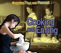 Rissman, Rebecca - Cooking and Eating: Comparing Past and Present (Acorn: Comparing Past and Present) - 9781406271539 - V9781406271539