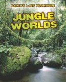 Labrecque, Ellen - Jungle Worlds (Read Me!: Earth's Last Frontiers) - 9781406271751 - V9781406271751