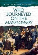 Barber, Nicola - Who Journeyed on the Mayflower? (Primary Source Detectives) - 9781406273151 - V9781406273151