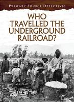 Senker, Cath - Who Travelled the Underground Railroad? (Primary Source Detectives) - 9781406273168 - V9781406273168