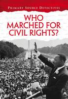 Spilsbury, Richard - Who Marched for Civil Rights? (Primary Source Detectives) - 9781406273175 - V9781406273175