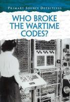 Barber, Nicola - Who Broke the Wartime Codes? (Primary Source Detectives) - 9781406273199 - V9781406273199