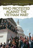 Spilsbury, Richard - Who Protested Against the Vietnam War? (Primary Source Detectives) - 9781406273205 - V9781406273205