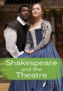 Shuter, Jane - Shakespeare and the Theatre - 9781406273328 - V9781406273328