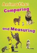 STEFFORA  TRACEY - ANIMATHS COMPARING AND MEASURING - 9781406274622 - V9781406274622