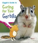 Thomas, Isabel - Giggle's Guide to Caring for Your Gerbils (Young Explorer: Pets' Guides) - 9781406281767 - V9781406281767