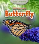 Guillain, Charlotte - Life Story of a Butterfly (Young Explorer: Animal Life Stories) - 9781406282320 - V9781406282320