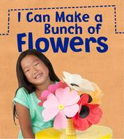 Issa, Joanna - I Can Make a Bunch of Flowers (Read and Learn: What Can I Make Today?) - 9781406284089 - V9781406284089