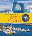 Spilsbury, Louise, Spilsbury, Richard - Arctic Ocean (Young Explorer: Oceans of the World) - 9781406287547 - V9781406287547