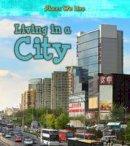 Labrecque, Ellen - Living in a City (Young Explorer: Places We Live) - 9781406287851 - V9781406287851