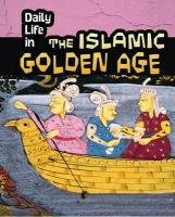 Nardo, Don - Daily Life in the Islamic Golden Age (Infosearch: Daily Life in Ancient Civilizations) - 9781406288094 - V9781406288094