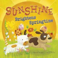Ghigna, Charles - Sunshine Brightens Springtime (Nonfiction Picture Books: Springtime Weather Wonders) - 9781406288667 - V9781406288667