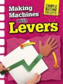 Oxlade, Chris - Making Machines with Levers (Raintree Perspectives: Simple Machine Projects) - 9781406289268 - V9781406289268