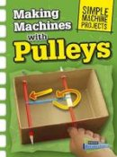 Oxlade, Chris - Making Machines with Pulleys (Raintree Perspectives: Simple Machine Projects) - 9781406289275 - V9781406289275