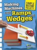 Oxlade, Chris - Making Machines with Ramps and Wedges (Raintree Perspectives: Simple Machine Projects) - 9781406289282 - V9781406289282