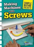 Oxlade, Chris - Making Machines with Screws (Raintree Perspectives: Simple Machine Projects) - 9781406289299 - V9781406289299