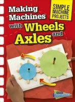 Oxlade, Chris - Making Machines with Wheels and Axles (Raintree Perspectives: Simple Machine Projects) - 9781406289312 - V9781406289312