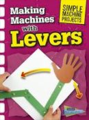 Oxlade, Chris - Simple Machine Projects Pack A of 6 (Raintree Perspectives: Simple Machine Projects) - 9781406289329 - V9781406289329