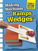 Oxlade, Chris - Making Machines with Ramps and Wedges (Raintree Perspectives: Simple Machine Projects) - 9781406289350 - V9781406289350
