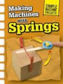 Oxlade, Chris - Making Machines with Springs (Raintree Perspectives: Simple Machine Projects) - 9781406289374 - V9781406289374