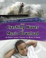 Solway, Andrew - From Crashing Waves to Music Download: An Energy Journey Through the World of Sound (Infosearch: Energy Journeys) - 9781406289664 - V9781406289664