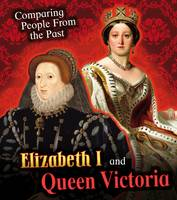 Hunter, Nick - Elizabeth I and Queen Victoria (Young Explorer: Comparing People from the Past) - 9781406289893 - V9781406289893