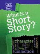 Guillain, Charlotte - What is a Short Story? (Raintree Perspectives: Connect with Text) - 9781406290042 - V9781406290042