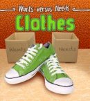 Staniford, Linda - Clothes (Read and Learn: Wants vs Needs) - 9781406290608 - V9781406290608