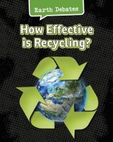Chambers, Catherine - How Effective is Recycling? (Infosearch: Earth Debates) - 9781406290738 - V9781406290738