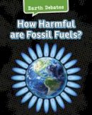 Chambers, Catherine - How Harmful are Fossil Fuels? (Infosearch: Earth Debates) - 9781406290745 - V9781406290745