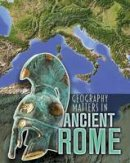 Waldron, Melanie - Geography Matters in Ancient Rome (Infosearch: Geography Matters in Ancient Civilizations) - 9781406291223 - V9781406291223