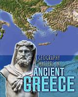 Waldron, Melanie - Geography Matters in Ancient Greece (Infosearch: Geography Matters in Ancient Civilizations) - 9781406291261 - V9781406291261