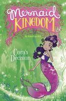 Gurtler, Janet - Cora's Decision (Mermaid Kingdom: Mermaid Kingdom) - 9781406292954 - V9781406292954