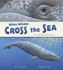 Cooper, Sharon Katz - When Whales Cross the Sea: The Grey Whale Migration (Nonfiction Picture Books: Extraordinary Migrations) - 9781406293449 - V9781406293449