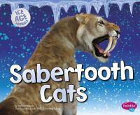 Higgins, Melissa - Sabertooth Cats (Pebble Plus: Ice Age Animals) - 9781406293685 - V9781406293685