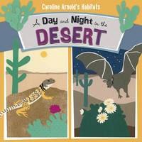 Arnold, Caroline - A Day and Night in the Desert (Nonfiction Picture Books: Caroline Arnold's Habitats) - 9781406294187 - V9781406294187