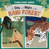 Arnold, Caroline - A Day and Night in the Rain Forest (Nonfiction Picture Books: Caroline Arnold's Habitats) - 9781406294200 - V9781406294200