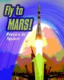 Spilsbury, Louise, Spilsbury, Richard - Fly to Mars: Forces in Space (Infosearch: Feel the Force) - 9781406296495 - V9781406296495