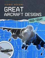 Spilsbury, Richard - Great Aircraft Designs 1900 - Today (Infosearch: Iconic Designs) - 9781406296747 - V9781406296747
