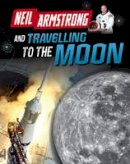 Hubbard, Ben - Neil Armstrong and Getting to the Moon (Infosearch: Adventures in Space) - 9781406297393 - V9781406297393