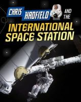 Langley, Andrew - Chris Hadfield and Living on the International Space Station (Infosearch: Adventures in Space) - 9781406297416 - V9781406297416