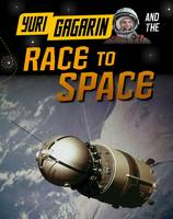 Hubbard, Ben - Yuri Gagarin and the Race to Space (Infosearch: Adventures in Space) - 9781406297430 - V9781406297430