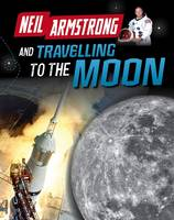 Hubbard, Ben - Neil Armstrong and Getting to the Moon (Infosearch: Adventures in Space) - 9781406297447 - V9781406297447