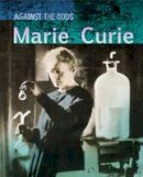 Throp, Claire - Marie Curie (Infosearch: Against the Odds Biographies) - 9781406297607 - V9781406297607